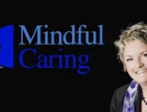 Mindful Caring For Your Caregivers – Better Care. Better Outcomes